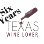 Six Year Anniversary of Texas Wine Lover