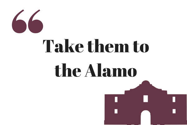 Take them to the Alamo